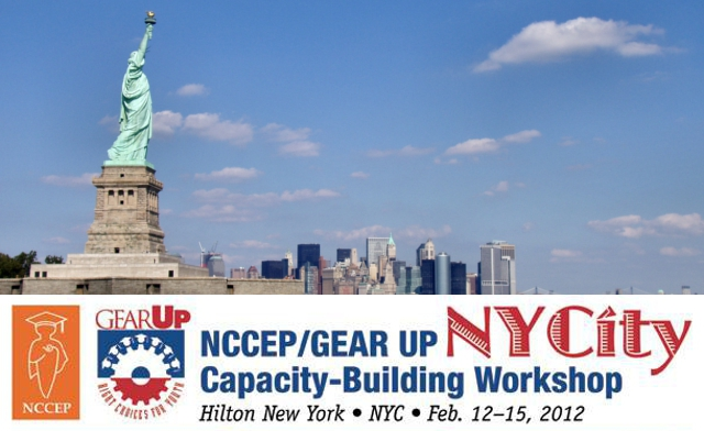 2012 NCCEP/GEAR UP Capacity Building Workshop, NYC, February 2012